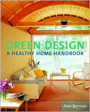 Green Design: A Healthy Home Handbook - Alan Berman