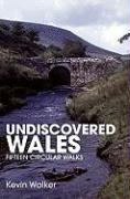 Undiscovered Wales: Fifteen Circular Walks