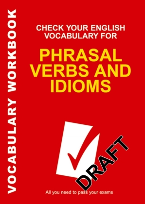 Check Your English Vocabulary for ...: Check Your English Vocabulary for Phrasal Verbs and Idioms - All you need to pass your exams. Vocabulary Workbook - Wyatt, Rawdon