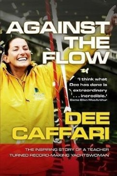 Against the Flow: The Inspiring Story of a Teacher Turned Record-Making Yachtswoman - Caffari, Dee