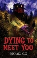Dying to Meet You - Cox, Michael
