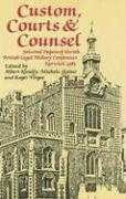 Custom, Courts, and Counsel: Selected Papers of the 6th British Legal History Conference, Norwich 1983 (Journal of Legal History)
