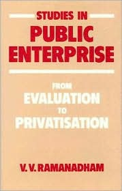 Studies in Public Enterprise: From Evaluation to Privatisation - V. V. Ramanadham