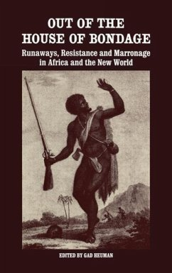 Out of the House of Bondage: Runaways, Resistance and Marronage in Africa and the New World - Herausgeber: Heuman, Gad
