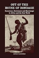 Out of the House of Bondage: Runaways, Resistance and Marronage in Africa and the New World