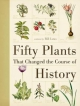 Fifty Plants That Changed the Course of History - Bill Laws
