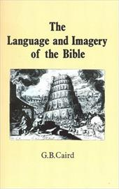 The Language and Imagery of the Bible - Caird, George Bradford
