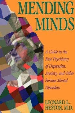 Mending Minds: A Guide to the New Psychiatry of Depression, Anxiety, and Other Serious Mental Disorders - Heston, Leonard L.