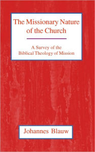 The Missionary Nature of the Church: A Survey of the Biblical Theology of Mission - Johannes Blauw