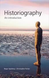Historiography: An Introduction - Spalding, Roger / Parker, Christopher
