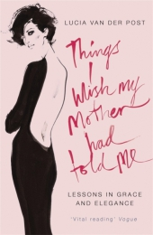 Things I Wish My Mother Had Told Me - Lucia Van der Post
