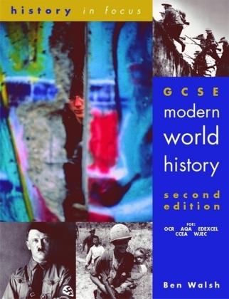 History in Focus: GCSE Modern World History - Walsh, Ben