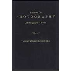 History of Photography: A Bibliography of Books, Volume 4 - Laurent Roosens