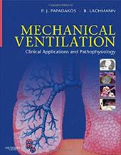 Mechanical Ventilation: Clinical Applications and Pathophysiology - Papadakos, Peter J. / Lachmann, Burkhard