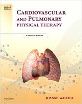 Cardiovascular and Pulmonary Physical Therapy: A Clinical Manual - Watchie, Joanne