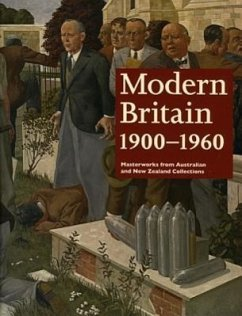 Modern Britain 1900-1960: Masterworks from Australian and New Zealand Collections - Gott, Ted Benson, Laurie Matthiesson, Sophie
