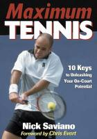 Maximum Tennis: 10 Keys to Unleashing Your On-Court Potential