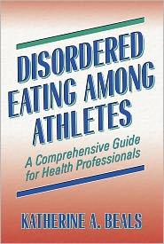 Disordered Eating Among Athletes:A Comprehensive Gd Hlth Profsnl - Katherine Beals, D.K. Bihler
