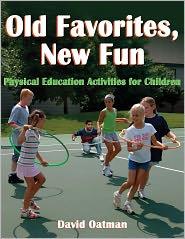 Old Favorites, New Fun: PE Activities for Children - David Oatman