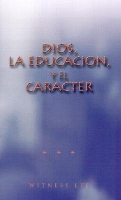Dios, Le Educacion, y el Caracter = God, Education, and Character - Lee, Witness