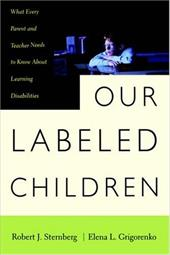 Our Labeled Children: What Every Parent and Teacher Needs to Know about Learning Disabilities - Sternberg, Robert J. / Grigorenko, Elena