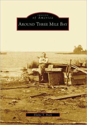 Around Three Mile Bay, New York (Images of America Series) - Elaine T. Bock