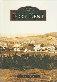 Fort Kent, Maine (Images of America Series) - Laurel J. Daigle