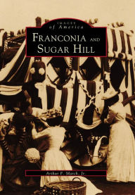 Franconia and Sugar Hill, New Hampshire (Images of America Series) - Arthur F. March