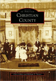 Christian County, Kentucky (Images of America Series) - Chris Gilkey