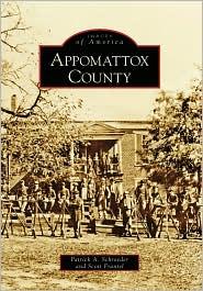 Appomattox County, Virginia (Images of America Series) - Patrick A. Schroeder, Scott Frantel