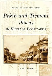 Pekin and Tremont: Illinois in Vintage Postcards (Postcard History Series) - Donald L. Nieukirk