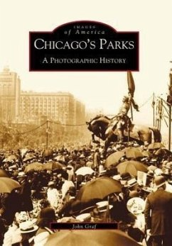 Chicago's Parks: A Photographic History - Graf, John