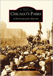 Chicago's Parks: A Photographic History, Illinois (Images of America Series)