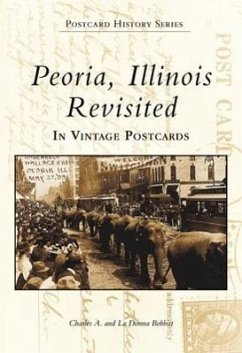 Peoria, Illinois Revisited: In Vintage Postcards - Bobbitt, Charles Bobbitt, La Donna