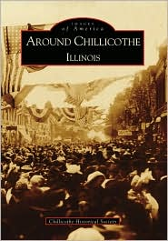 Around Chillicothe: Illinois (Images of America Series) - Chillicothe Historical Society