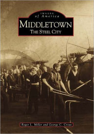 Middletown, Ohio: The Steel City (Images of America Series) - Roger LeRoy Miller
