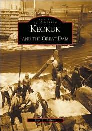 Keokuk and the Great Dam, Iowa (Images of America Series) - John E. Hallwas