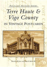 Terre Haute and Vigo County, Indiana (Postcard History Serries) - Dorothy W. Jerse