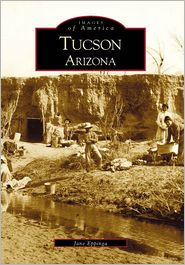 Tucson, Arizona (Images of America Series) - Jane Eppinga