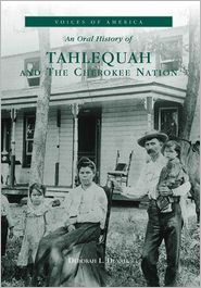 An Oral History of Tahlequah and the Cherokee Nation, Oklahoma (Voices of America Series) - Deborah L. Duvall