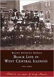 Black Life in West Central Illinois (Black America Series) - Felix I. Armfield