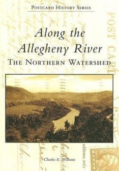Along the Allegheny River: The Northern Watershed - Williams, Charles E.