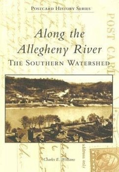 Along the Allegheny River: The Southern Watershed - Williams, Charles E.