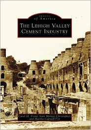 The Lehigh Valley Cement Industry, Pennsylvania (Images of America Series) - Carol M. Front, Minton, Martha Capwell Fox, Joan Minton Christopher