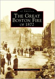 The Great Boston Fire of 1872, Massachusetts (Images of America Series) - Anthony Mitchell Sammarco