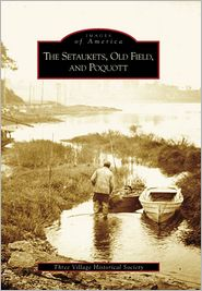 The Setaukets, Old Field, and Poquott, New York (Images of America Series) - Three Village Historical Society, The Three Village Historical Society