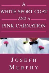 A White Sport Coat And A Pink Carnation - Joseph J. Murphy