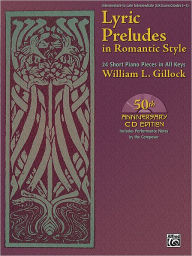Lyric Preludes in Romantic Style: 24 Short Piano Pieces in All Keys, Book & CD - William L. Gillock