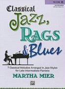 Classical Jazz, Rags & Blues, Book 4: 7 Classical Melodies Arranged in Jazz Styles for Early Intermediate Pianists
