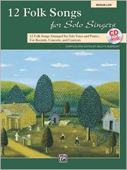 12 Folk Songs for Solo Singers: Arranged for Solo Voice and Piano for Recitals, Concerts, and Contests (Medium Low Voice), Book & CD - Sally K. Albrecht (Editor)
